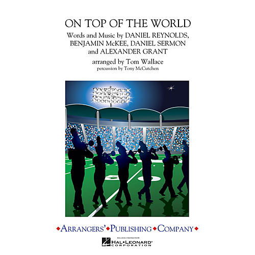 Arrangers On Top of the World Marching Band Level 3 by Imagine Dragons Arranged by Tom Wallace