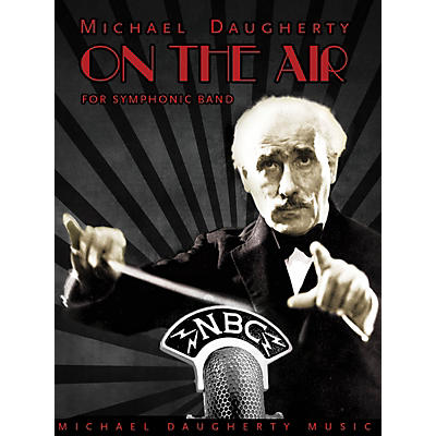 Michael Daugherty Music On the Air (Symphonic Band) Concert Band Level 4 Composed by Michael Daugherty