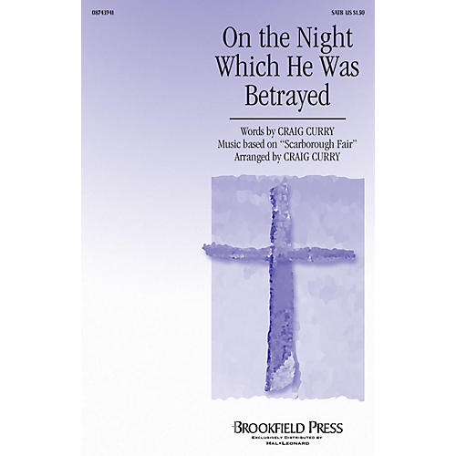 Brookfield On the Night Which He Was Betrayed SATB composed by Craig Curry