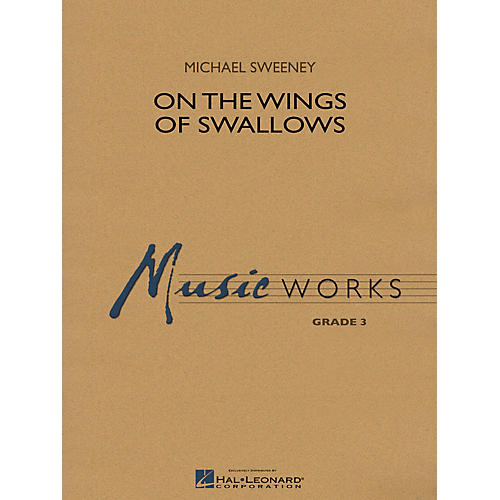 Hal Leonard On the Wings of Swallows Concert Band Level 3 Composed by Michael Sweeney