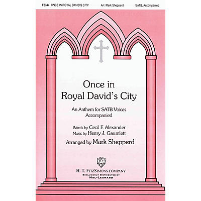 H.T. FitzSimons Company Once in Royal David's City SATB arranged by Mark Shepperd