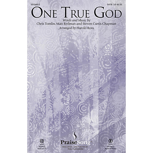 PraiseSong One True God SATB by Steven Curtis Chapman arranged by Harold Ross