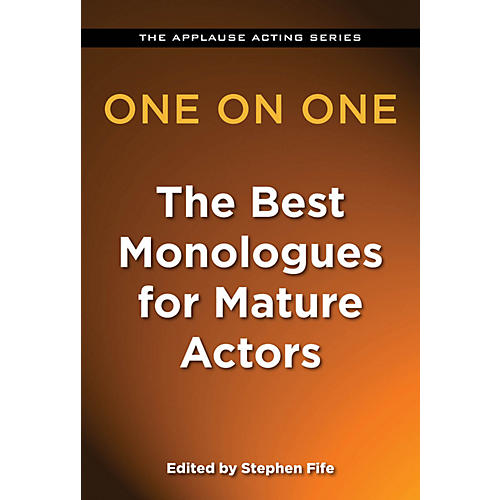 One on One: The Best Monologues for Mature Actors Applause Acting Series Series Softcover