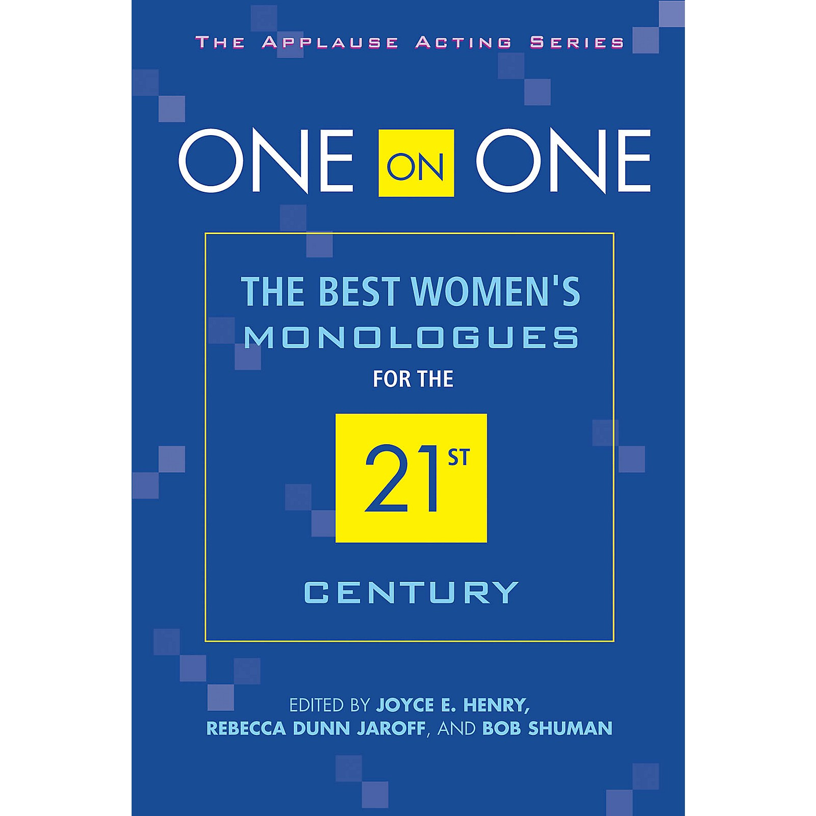 Applause Books One on One (The Best Women's Monologues for the 21st Century) Applause Acting Series Series Softcover