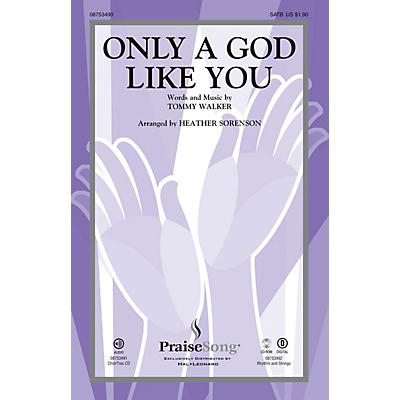 PraiseSong Only a God Like You SATB arranged by Heather Sorenson