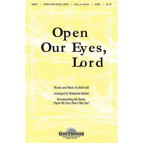 Shawnee Press Open Our Eyes, Lord (with Open My Eyes That I May See) SATB arranged by Benjamin Harlan