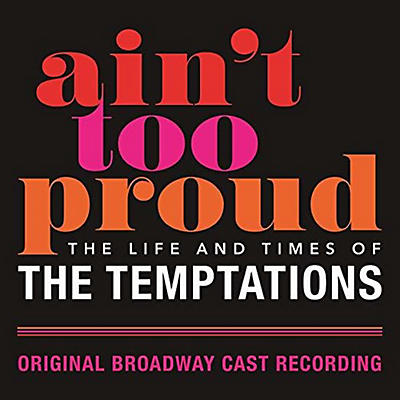 Original Broadway Cast Of Aint Too Proud - Ain't Too Proud: The Life and Times of the Temptations (Original Broadway Cast Recording)