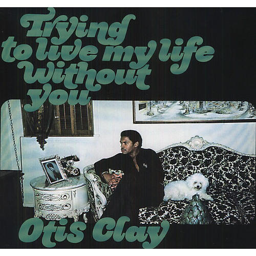 Alliance Otis Clay - Trying to Live My Life Without You