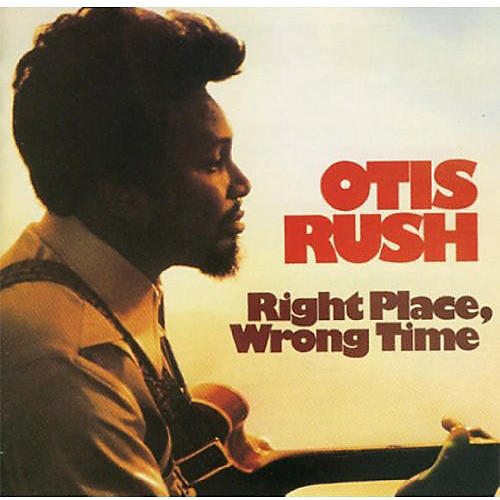 Alliance Otis Rush - Right Place, Wrong Place