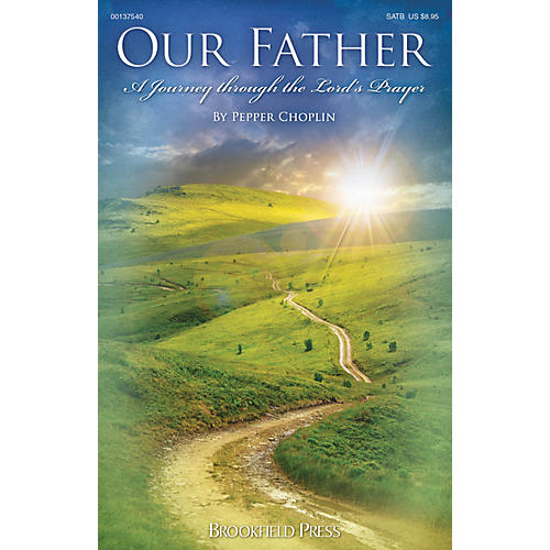 Brookfield Our Father (A Journey Through the Lord's Prayer) SATB composed by Pepper Choplin