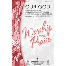 PraiseSong Our God SATB by Chris Tomlin arranged by Heather Sorenson