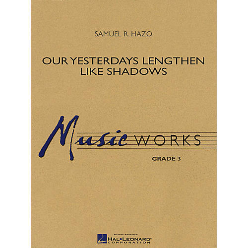 Hal Leonard Our Yesterdays Lengthen like Shadows Concert Band Level 3 Composed by Samuel R. Hazo