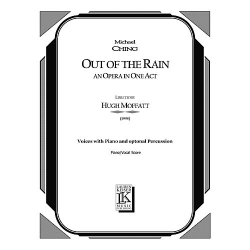 Lauren Keiser Music Publishing Out of the Rain (Chamber Opera Vocal Score) LKM Music Series  by Michael Ching