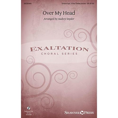 Shawnee Press Over My Head Unison/2-Part Treble arranged by Audrey Snyder