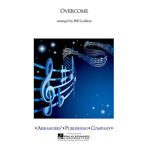 Arrangers Overcome Concert Band Level 2.5 Arranged by Bill Locklear