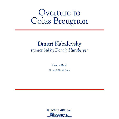 G. Schirmer Overture to Colas Breugnon Concert Band Level 5 by Dmitri Kabalevsky Arranged by Donald Hunsberger