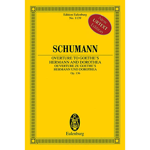 Eulenburg Overture to Goethe's Hermann and Dorothea, Op. 136 Orchestra by Robert Schumann Edited by Armin Koch