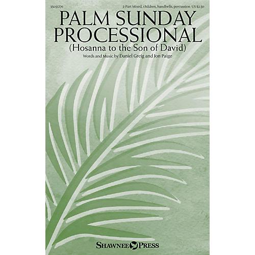 Shawnee Press Palm Sunday Processional (Hosanna to the Son of David) 2-PART MIXED/HANDBELLS/PERC by Daniel Greig