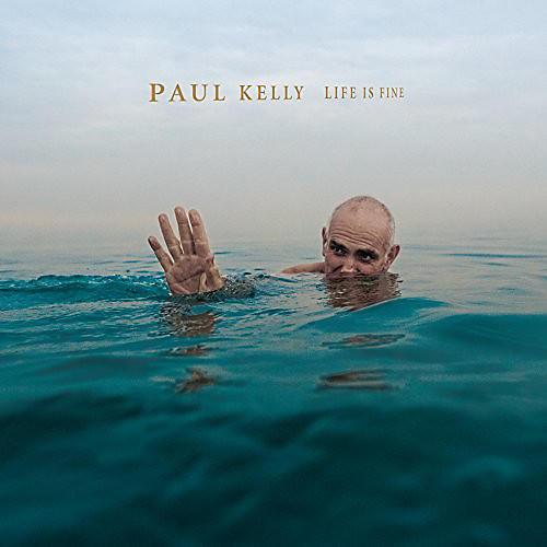 Alliance Paul Kelly - Life Is Fine