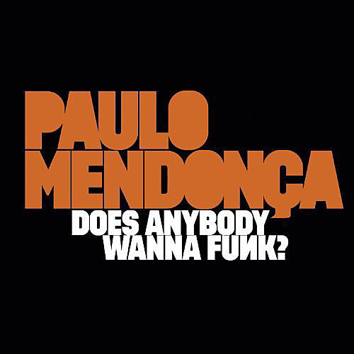 Alliance Paulo Mendonca - Does Anybody Wanna Funk?