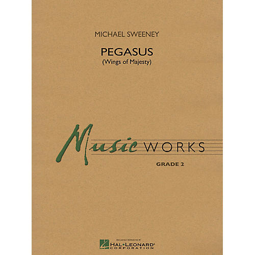 Hal Leonard Pegasus (Wings of Majesty) Concert Band Level 2 Composed by Michael Sweeney