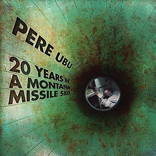 Alliance Pere Ubu - 20 Years In A Montana Missile Silo