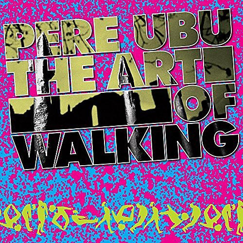 Alliance Pere Ubu - Art Of Walking