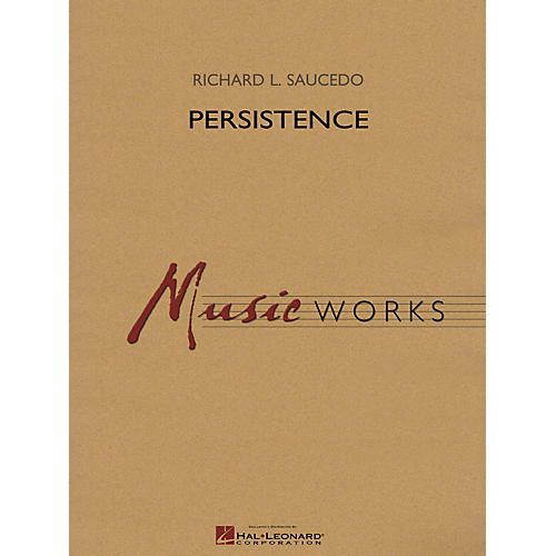 Hal Leonard Persistence Concert Band Level 4 Composed by Richard L. Saucedo