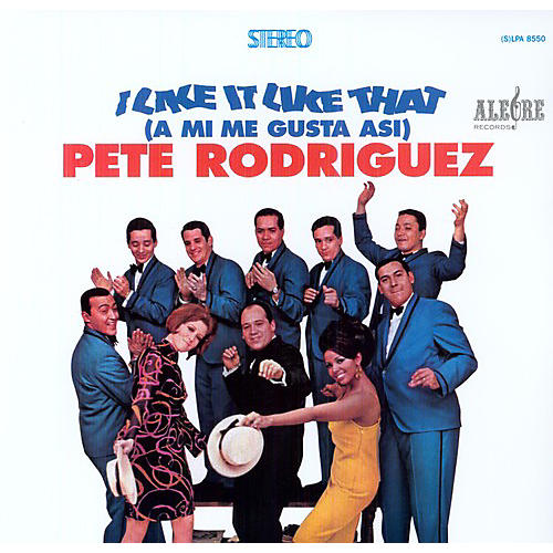 Alliance Pete Rodriguez - I Like It Like That: A Mi Me Gusta Asi