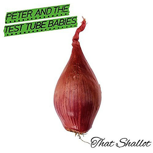 Alliance Peter & the Test Tube Babies - That Shallot