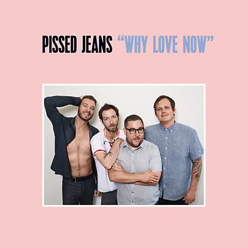 Alliance Pissed Jeans - Why Love Now