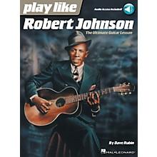 Hal Leonard Play Like Robert Johnson (The Ultimate Guitar Lesson) Book/Audio Online