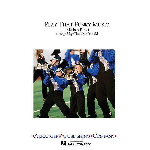 Arrangers Play That Funky Music Marching Band Level 3 by Wild Cherry Arranged by Chris McDonald