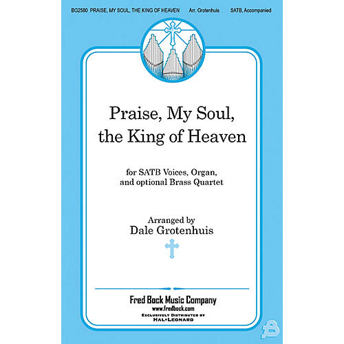 Fred Bock Music Praise, My Soul, the King of Heaven SATB arranged by Dale Grotenhuis