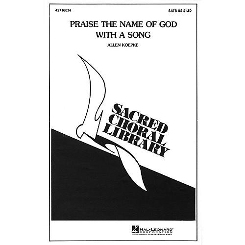 Hal Leonard Praise the Name of God with a Song SATB a cappella composed by Allen Koepke