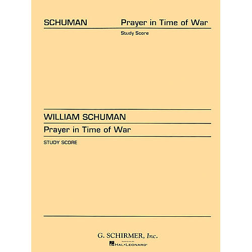 G. Schirmer Prayer in Time of War (Study Score No. 50) Study Score Series Composed by William Schuman