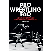 Backbeat Books Pro Wrestling FAQ FAQ Pop Culture Series Softcover Written by Brian Solomon
