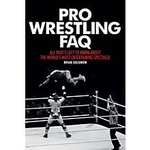 Backbeat Books Pro Wrestling FAQ FAQ Pop Culture Series Softcover Written by Brian Solomon
