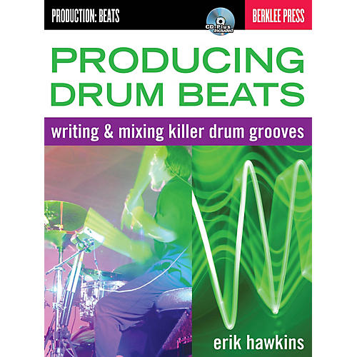 Berklee Press Producing Drum Beats Berklee Guide Series Softcover with disk Written by Erik Hawkins