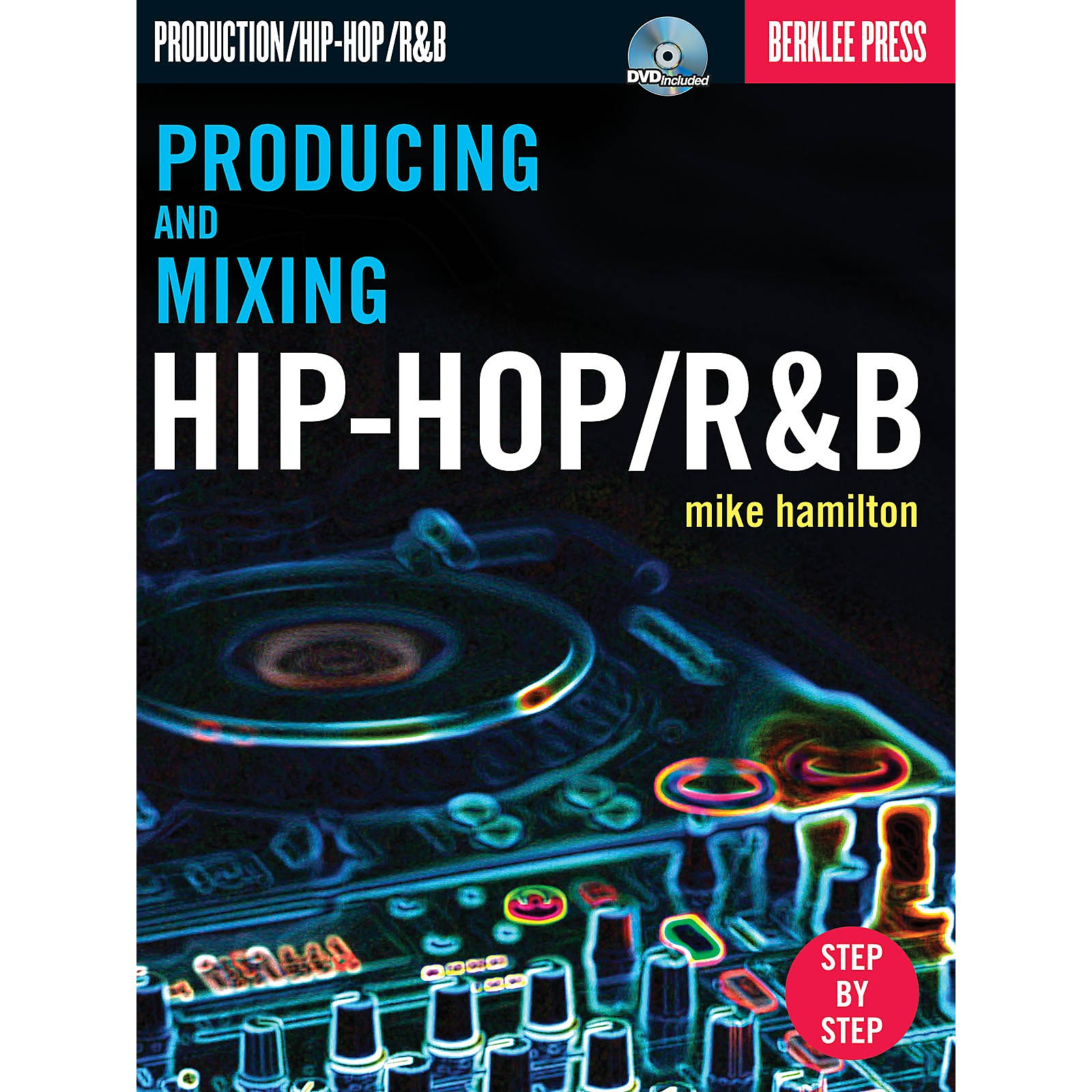 Berklee Press Producing and Mixing Hip-Hop/R&B Berklee Guide Series Softcover with DVD Written by Mike Hamilton