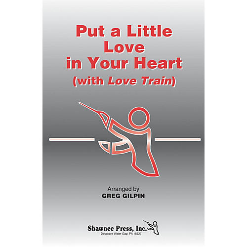 Shawnee Press Put a Little Love in Your Heart (with Love Train) 2-Part Arranged by Greg Gilpin