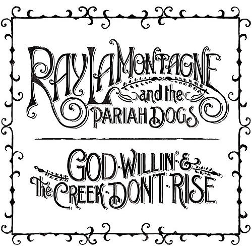 Alliance Ray LaMontagne - God Willin' and The Creek Don't Rise