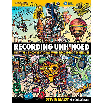 Hal Leonard Recording Unhinged - Creative and Unconventional Music Recording Techniques Book/Media Online