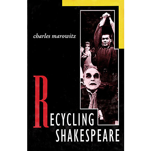 Applause Books Recycling Shakespeare Applause Books Series Written by Charles Marowitz