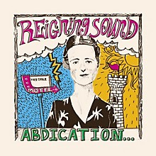 Reigning Sound - Abdication...for Your Love