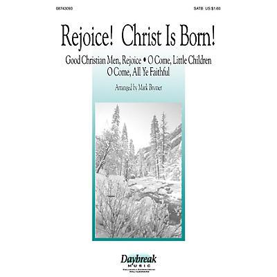 Daybreak Music Rejoice! Christ Is Born! (SATB) SATB arranged by Mark Brymer