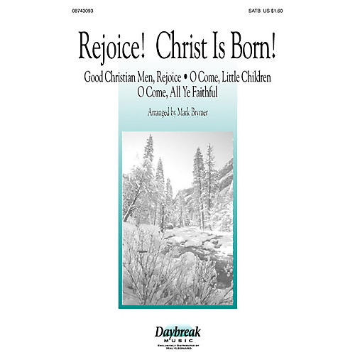 Daybreak Music Rejoice! Christ Is Born! (SATB) SATB arranged by Mark Brymer