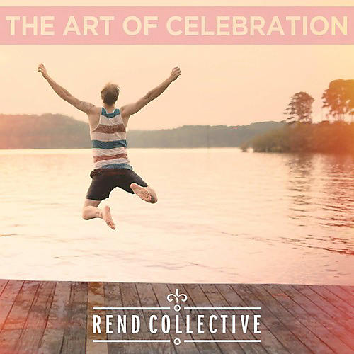Alliance Rend Collective - The Art Of Celebration