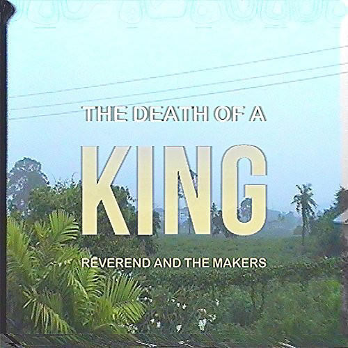 Alliance Reverend and the Makers - Death Of A King