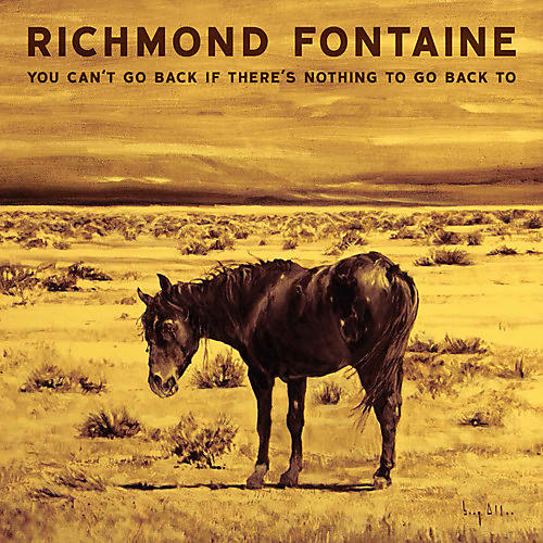 Alliance Richmond Fontaine - You Can't Go Back If There Is Nothing To Go Back To